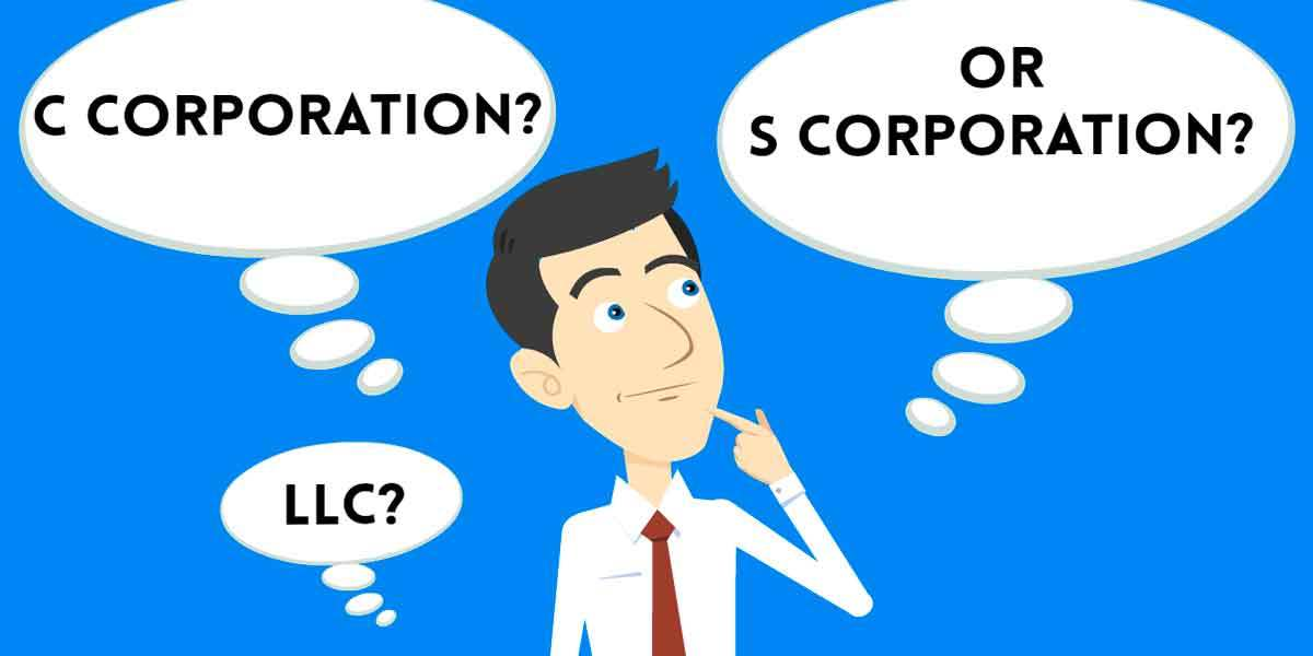 Should I Use C-CORPORATION, S-CORPORATION or an LLC?